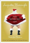 Review: You Better Not Cry by Augusten Burroughs